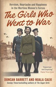 Picture of The Girls Who Went to War: Heroism, Heartache and Happiness in the Wartime women's Forces
