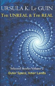 Picture of The Unreal and the Real Volume 2: Selected Stories of Ursula K. Le Guin: Outer Space & Inner Lands