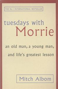 Picture of Tuesdays With Morrie - an old man, a young man, and life's greatest lesson