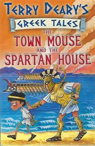 Picture of Terry Deary's Greek Tales: The Town Mouse and the Spartan House